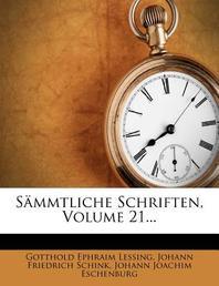 Gotthold Ephraim Lessing's Sammtliche Schriften, Ein Und Zwanzigster Band