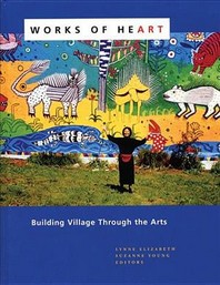 Works of Heart : Building Village Through the Arts