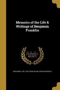 Memoirs of the Life & Writings of Benjamin Franklin