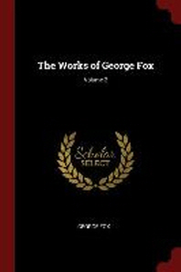 The Works of George Fox; Volume 2