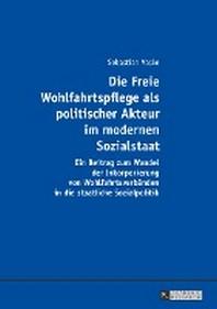 Die Freie Wohlfahrtspflege ALS Politischer Akteur Im Modernen Sozialstaat