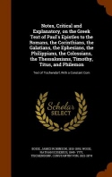 Notes, Critical and Explanatory, on the Greek Text of Paul's Epistles to the Romans, the Corinthians, the Galatians, the Ephesians, the Philippians, t