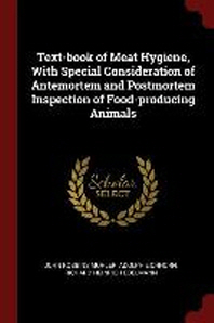 Text-Book of Meat Hygiene, with Special Consideration of Antemortem and Postmortem Inspection of Food-Producing Animals