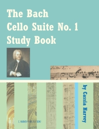 The Bach Cello Suite No. 1 Study Book for Cello