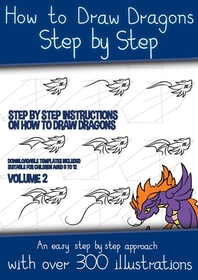 How to Draw Dragons Step by Step - Volume 2 - (Step by step instructions on how to draw dragons)
