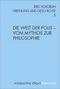 Die Welt der Polis - Vom Mythos zur Philosophie