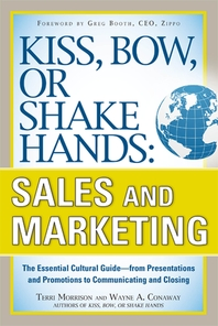 Kiss, Bow, or Shake Hands, Sales and Marketing  The Essential Cultural Guide  From Presentations and