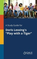 A Study Guide for Doris Lessing's Play with a Tiger