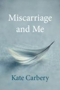Miscarriage and Me