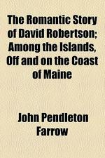 The Romantic Story of David Robertson; Among the Islands, Off and on the Coast of Maine