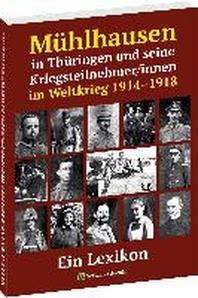 Muehlhausen in Thueringen und seine Kriegsteilnehmer/innen im Weltkrieg 1914-1918