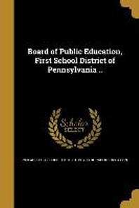 Board of Public Education, First School District of Pennsylvania ..