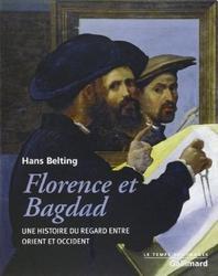 Florence Et Bagdad. Une Histoire Du Regard Entre Orient Et Occident