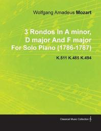 3 Rondos in a Minor, D Major and F Major by Wolfgang Amadeus Mozart for Solo Piano (1786-1787) K.511 K.485 K.494
