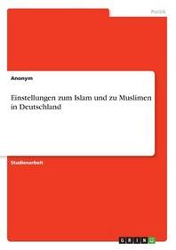 Einstellungen zum Islam und zu Muslimen in Deutschland