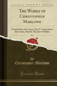 The Works of Christopher Marlowe, Vol. 1