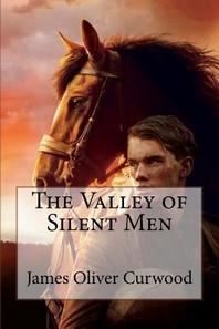 The Valley of Silent Men James Oliver Curwood