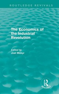The Economics of the Industrial Revolution (Routledge Revivals)