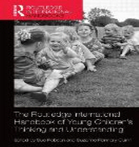The Routledge International Handbook of Young Children's Thinking and Understanding
