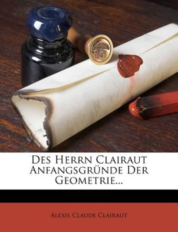 Des Herrn Clairaut Anfangsgr Nde Der Geometrie...