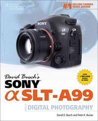 David Busch's Sony Alpha SLT-A99 Guide to Digital Photography