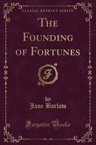 The Founding of Fortunes (Classic Reprint)