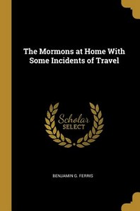 The Mormons at Home with Some Incidents of Travel
