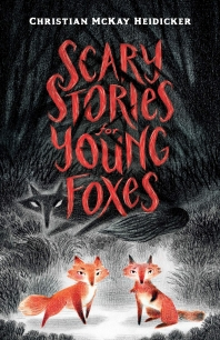 Scary Stories for Young Foxes (2020 Newbery Honor)