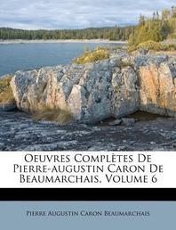 Oeuvres Completes de Pierre-Augustin Caron de Beaumarchais, Volume 6