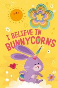 I Believe in Bunnycorns