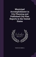 Municipal Accomplishment in City Planning and Published City Plan Reports in the United States