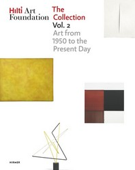 Hilti Art Foundation. The Collection. Vol. II: Vol. II; Form and Colour. 1950 to today: Art from 195
