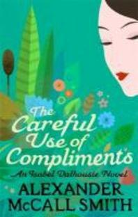 The Careful Use of Compliments. Alexander McCall Smith