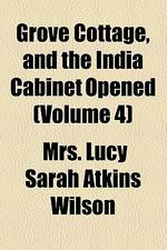 Grove Cottage, and the India Cabinet Opened (Volume 4)