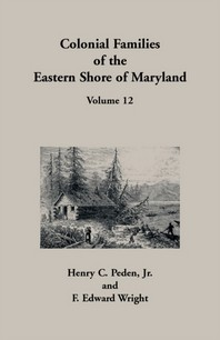 Colonial Families of the Eastern Shore of Maryland, Volume 12