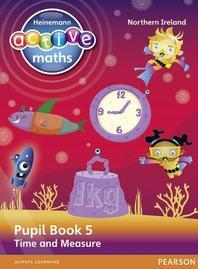 Heinemann Active Maths Ni Ks2 Beyond Number Pupil Book 5 - Time and Measure