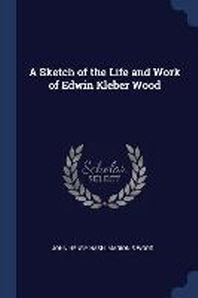 A Sketch of the Life and Work of Edwin Kleber Wood
