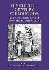 Nineteenth Century Childhoods in Interdisciplinary and International Perspectives