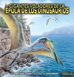 Gigantes Voladores de La Epoca de Los Dinosaurios