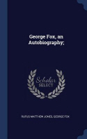 George Fox, an Autobiography;