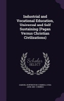 Industrial and Vocational Education, Universal and Self Sustaining (Pagan Versus Christian Civilizations)