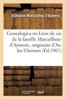 Genealogica Ou Livre De Vie De La Famille Marcailhou-D'Aymeric, Originaire D'Ax-Les-Thermes, Ariege