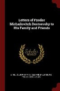 Letters of Fyodor Michailovitch Dostoevsky to His Family and Friends
