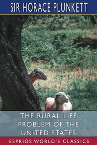 The Rural Life Problem of the United States (Esprios Classics)