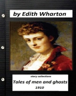 Tales of Men and Ghosts (story collections) by Edith Wharton (1910)
