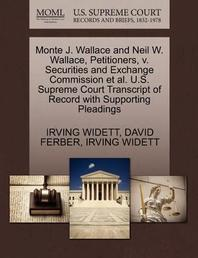 Monte J. Wallace and Neil W. Wallace, Petitioners, V. Securities and Exchange Commission et al. U.S. Supreme Court Transcript of Record with Supportin