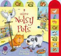 Usborne Noisy Pets. [Words by Jessica Greenwell]