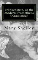 Frankenstein, or the Modern Prometheus (Annotated)