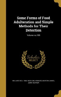 Some Forms of Food Adulteration and Simple Methods for Their Detection; Volume no.100
