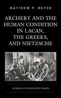 Archery and the Human Condition in Lacan, the Greeks, and Nietzsche